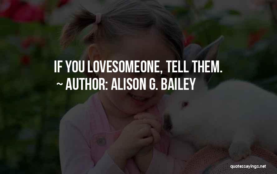 E.k. Bailey Quotes By Alison G. Bailey