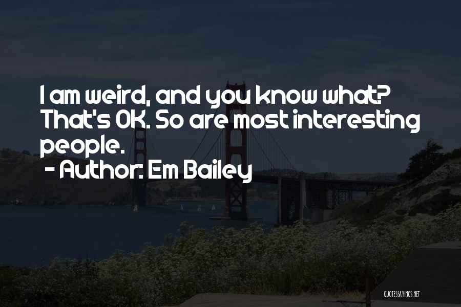 E.k. Bailey Quotes By Em Bailey