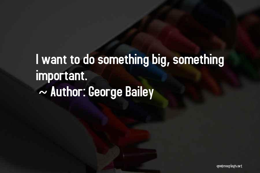 E.k. Bailey Quotes By George Bailey
