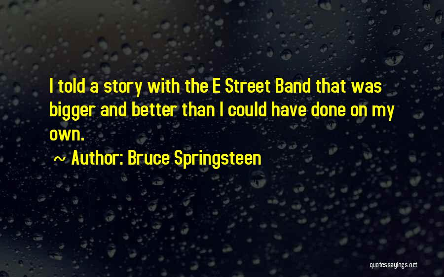 E Street Band Quotes By Bruce Springsteen