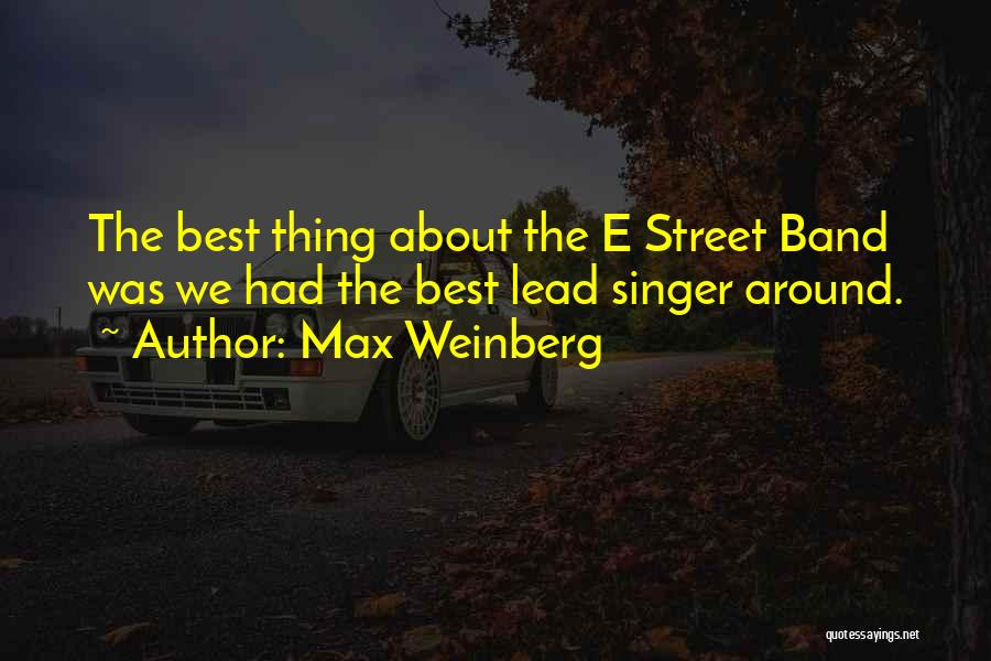 E Street Band Quotes By Max Weinberg