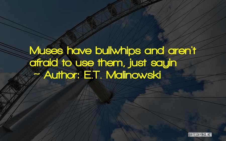 E.T. Malinowski Quotes 1031669