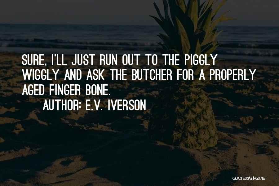 E.V. Iverson Quotes 117321