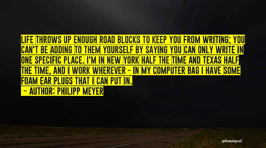 Ear Plugs Quotes By Philipp Meyer