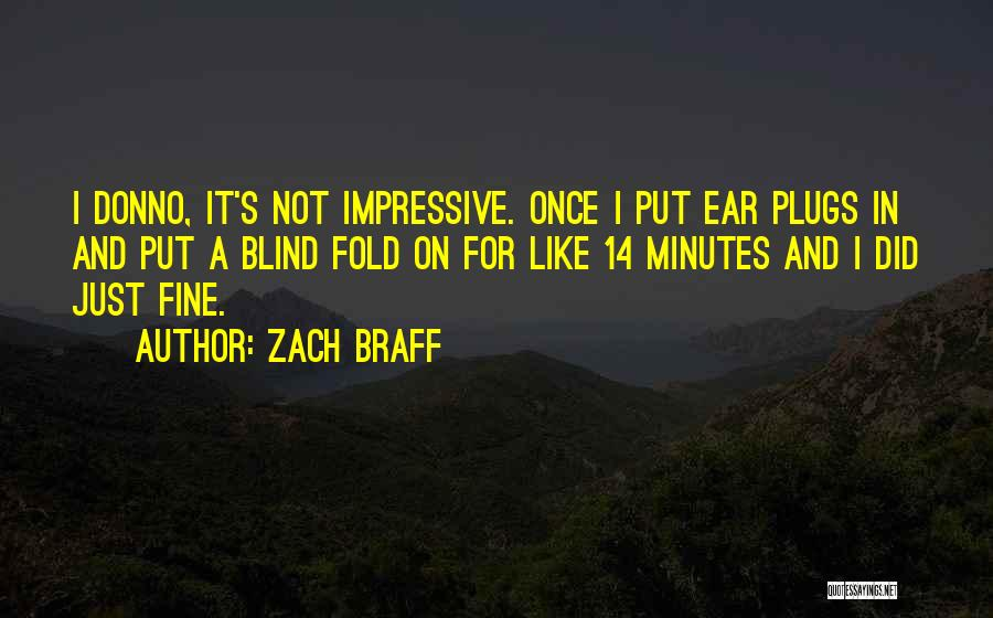 Ear Plugs Quotes By Zach Braff