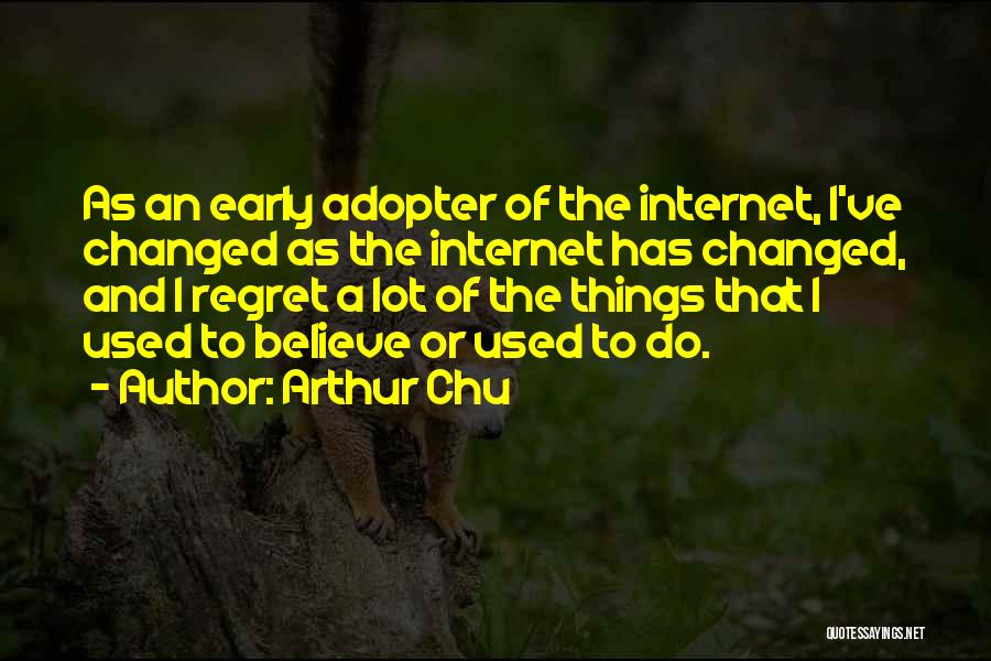 Early Adopter Quotes By Arthur Chu