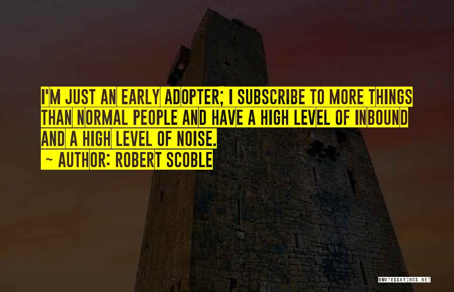 Early Adopter Quotes By Robert Scoble