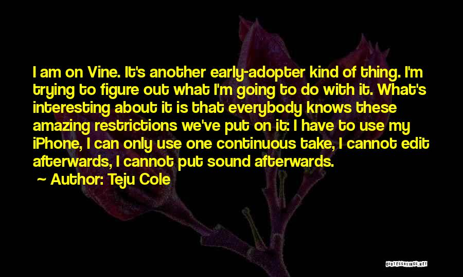Early Adopter Quotes By Teju Cole