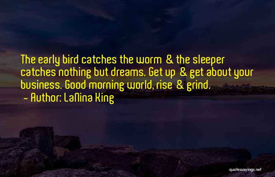 Early Morning Grind Quotes By LaNina King