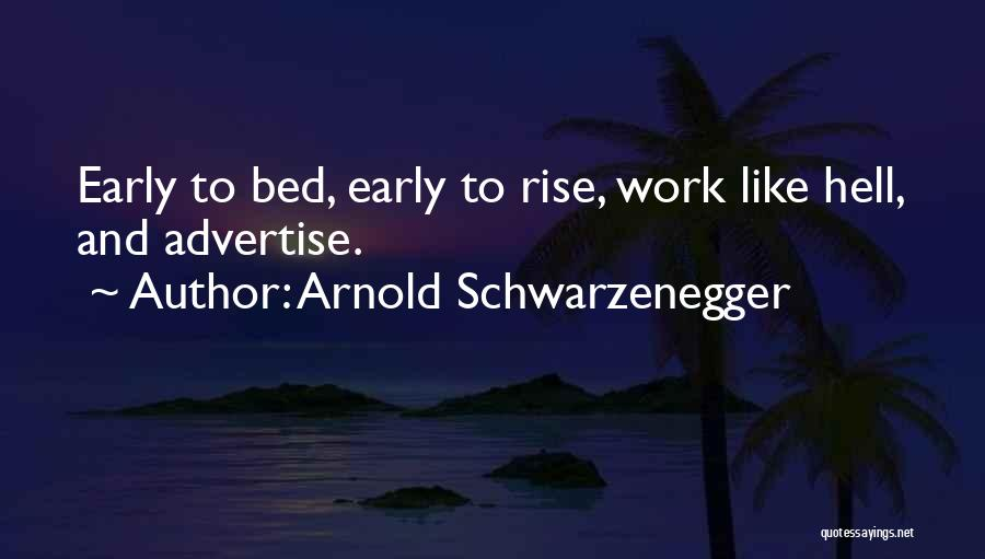 Early To Rise Quotes By Arnold Schwarzenegger