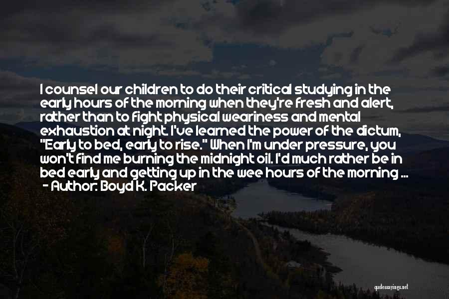 Early To Rise Quotes By Boyd K. Packer