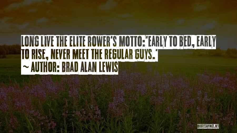 Early To Rise Quotes By Brad Alan Lewis