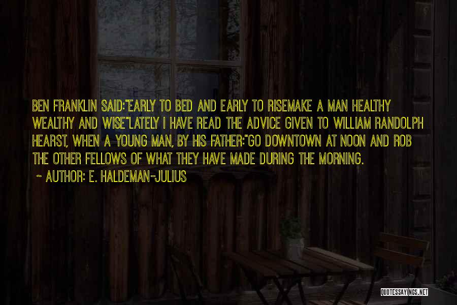 Early To Rise Quotes By E. Haldeman-Julius