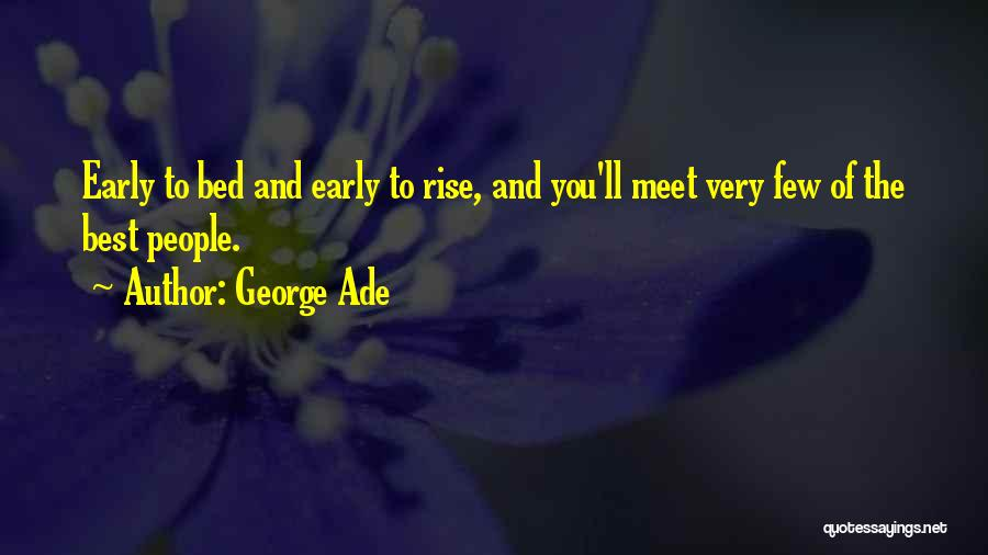 Early To Rise Quotes By George Ade