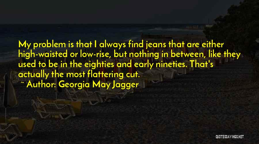 Early To Rise Quotes By Georgia May Jagger