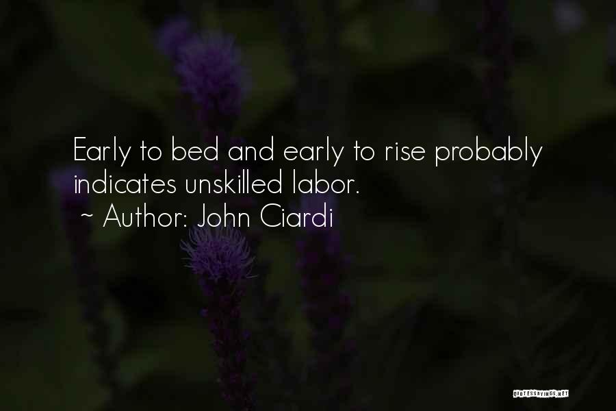 Early To Rise Quotes By John Ciardi