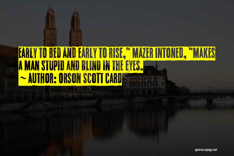 Early To Rise Quotes By Orson Scott Card