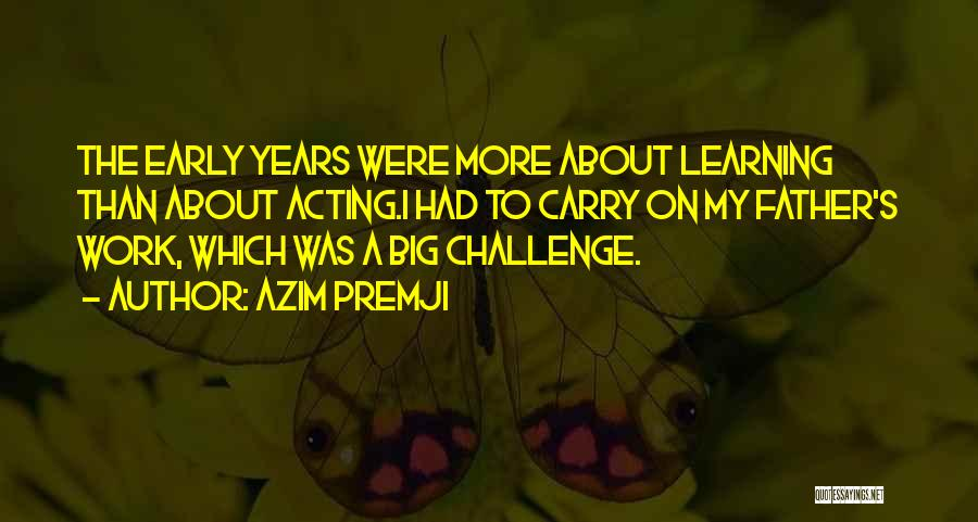 Early Years Learning Quotes By Azim Premji