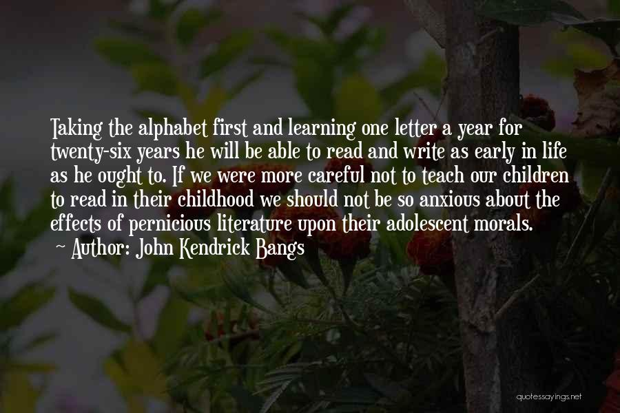Early Years Learning Quotes By John Kendrick Bangs
