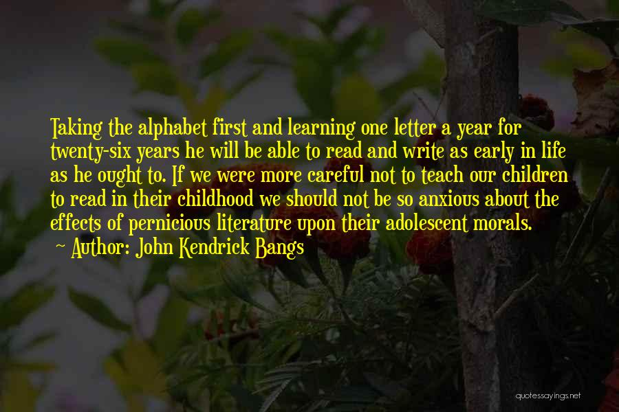 Early Years Quotes By John Kendrick Bangs