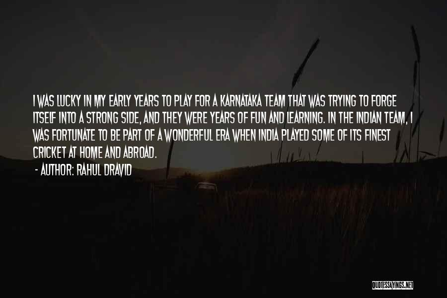 Early Years Quotes By Rahul Dravid