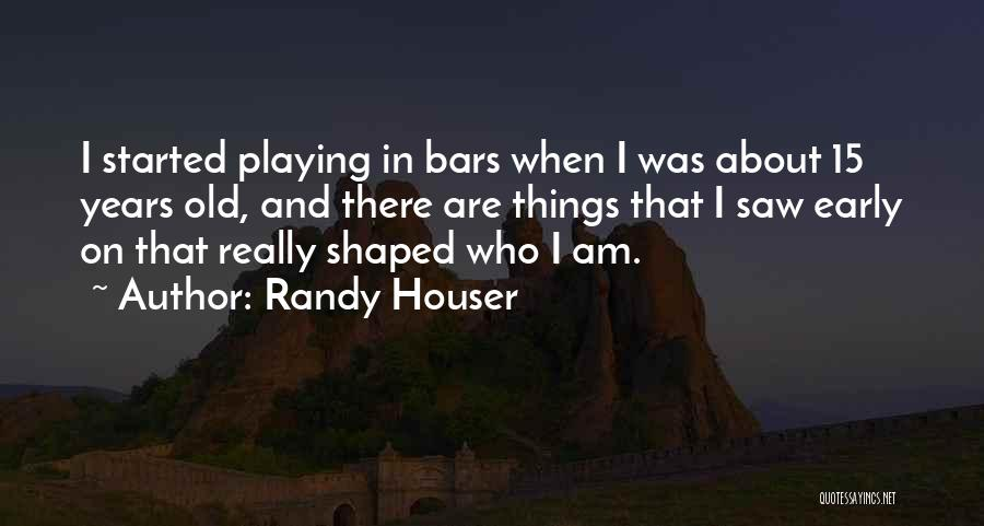 Early Years Quotes By Randy Houser