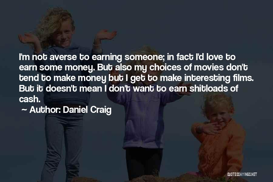 Earning Love Quotes By Daniel Craig