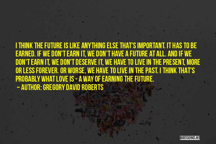 Earning Love Quotes By Gregory David Roberts
