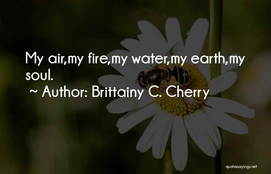 Earth Air Fire Water Quotes By Brittainy C. Cherry