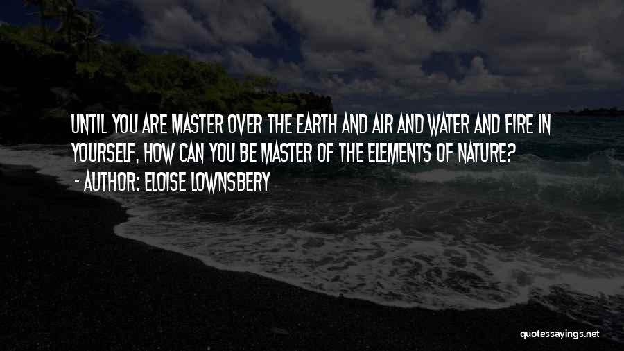 Earth Air Fire Water Quotes By Eloise Lownsbery
