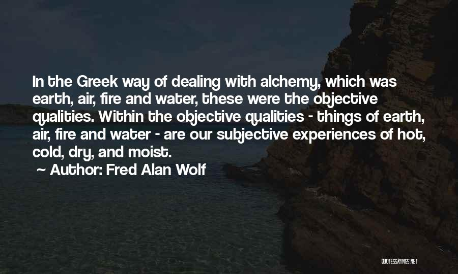 Earth Air Fire Water Quotes By Fred Alan Wolf