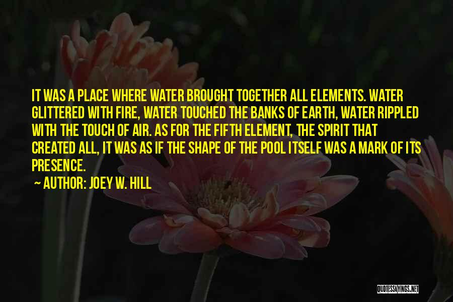 Earth Air Fire Water Quotes By Joey W. Hill