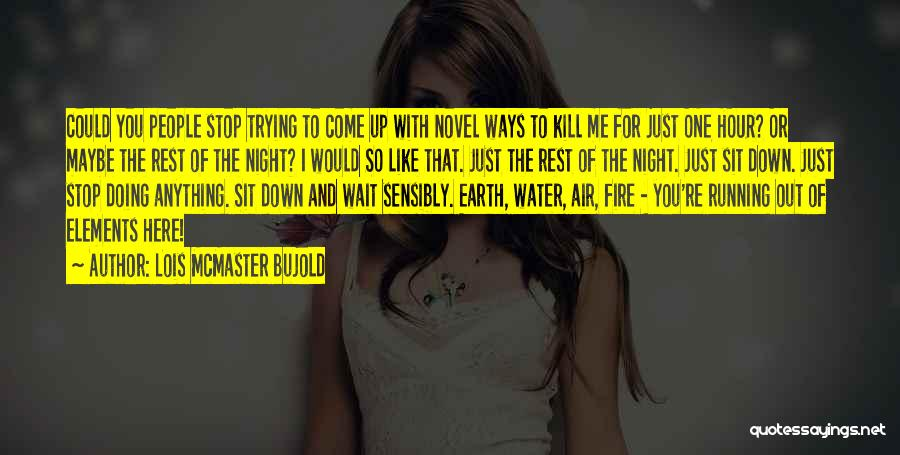 Earth Air Fire Water Quotes By Lois McMaster Bujold