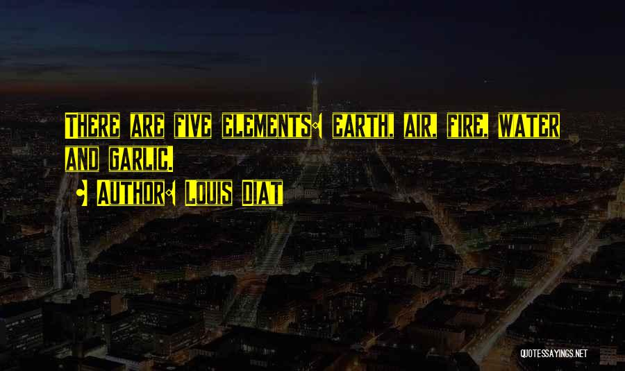 Earth Air Fire Water Quotes By Louis Diat