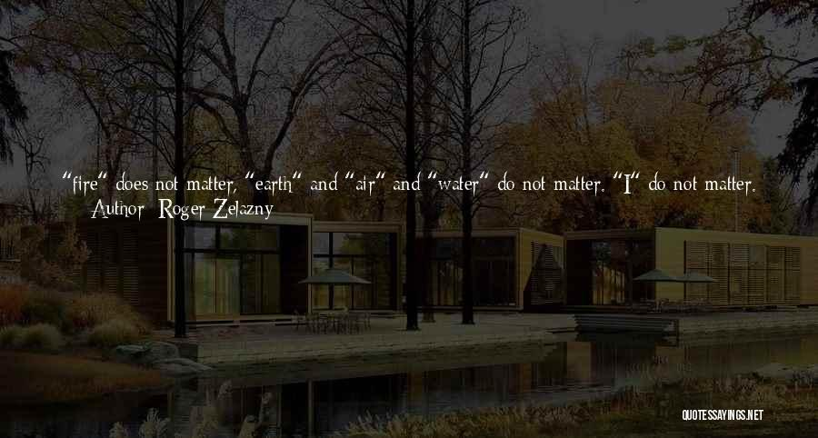 Earth Air Fire Water Quotes By Roger Zelazny