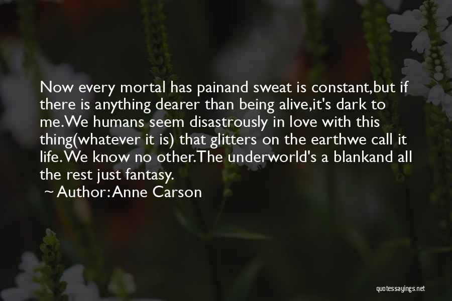 Earth And Humans Quotes By Anne Carson