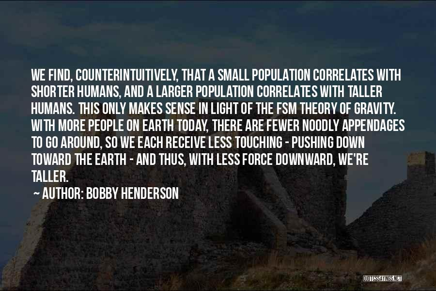 Earth And Humans Quotes By Bobby Henderson