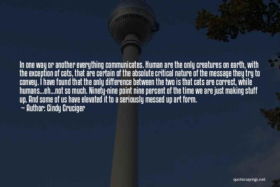 Earth And Humans Quotes By Cindy Cruciger