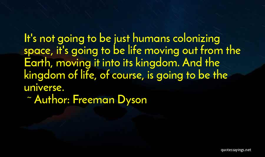 Earth And Humans Quotes By Freeman Dyson