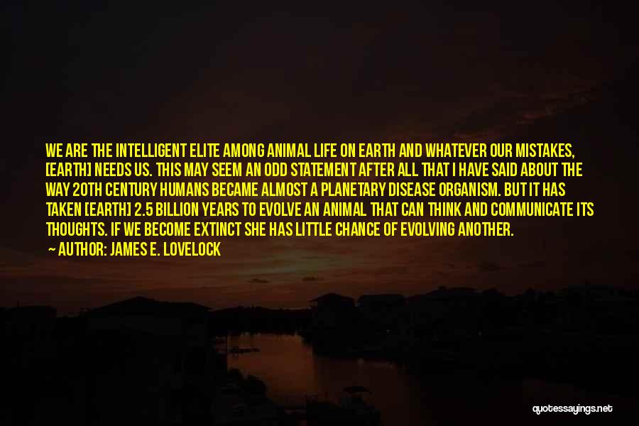 Earth And Humans Quotes By James E. Lovelock