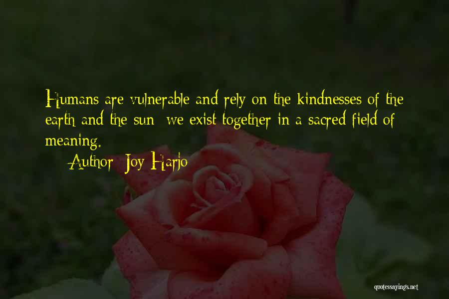 Earth And Humans Quotes By Joy Harjo
