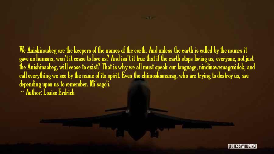 Earth And Humans Quotes By Louise Erdrich