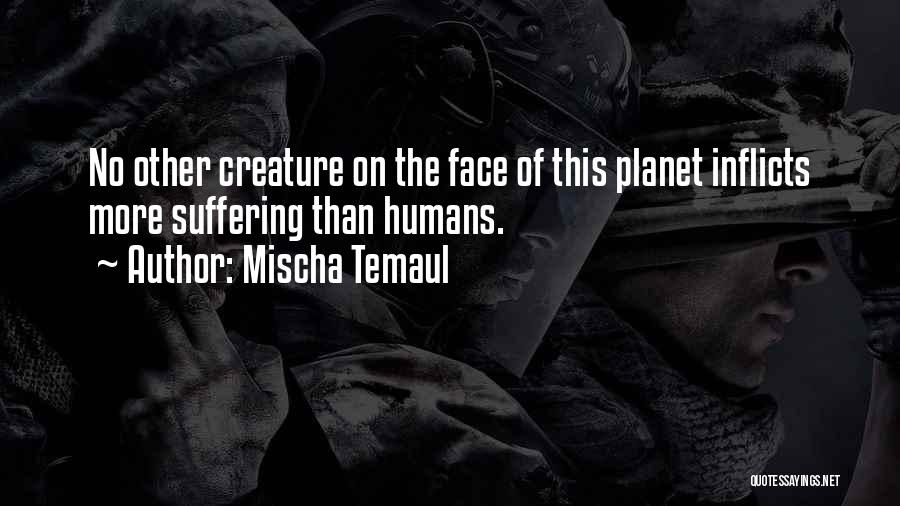 Earth And Humans Quotes By Mischa Temaul