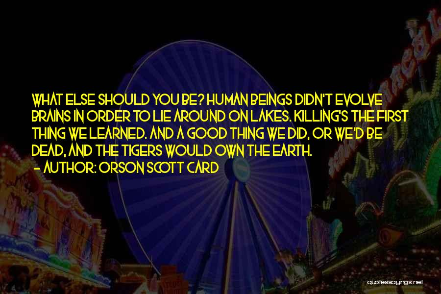 Earth And Humans Quotes By Orson Scott Card