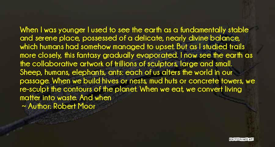 Earth And Humans Quotes By Robert Moor