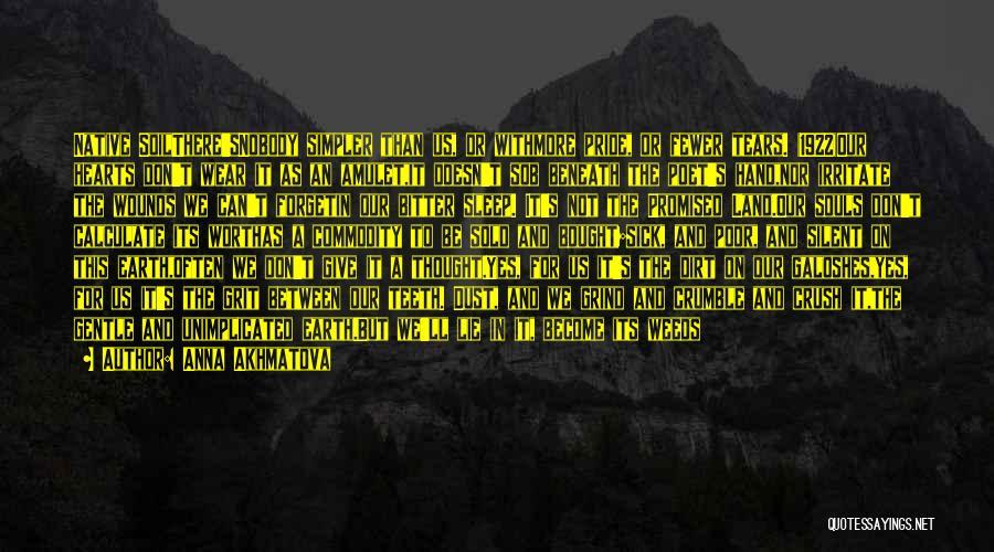 Earth Soil Quotes By Anna Akhmatova