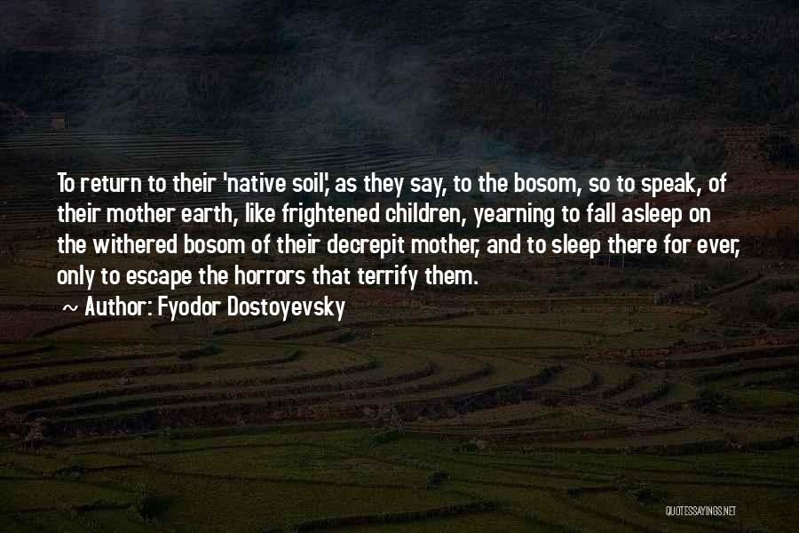 Earth Soil Quotes By Fyodor Dostoyevsky