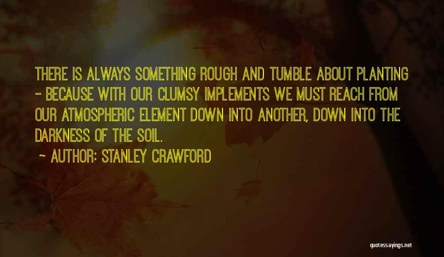Earth Soil Quotes By Stanley Crawford