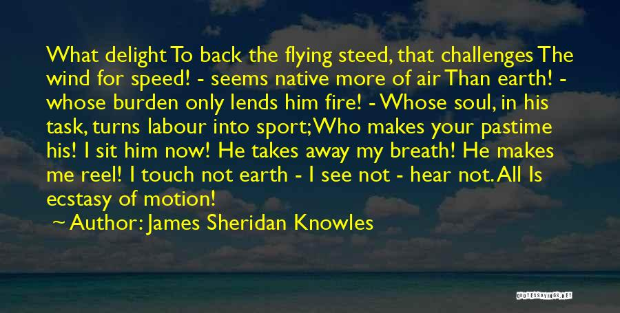 Earth Wind Fire Quotes By James Sheridan Knowles