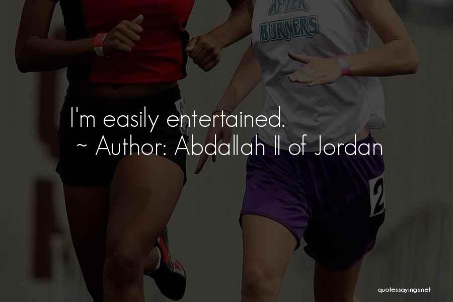 Easily Entertained Quotes By Abdallah II Of Jordan